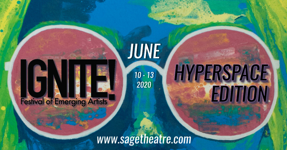 Link to 2020 IGNITE! Festival of Emerging Artists: Hyperspace Edition, presented by Sage Theatre