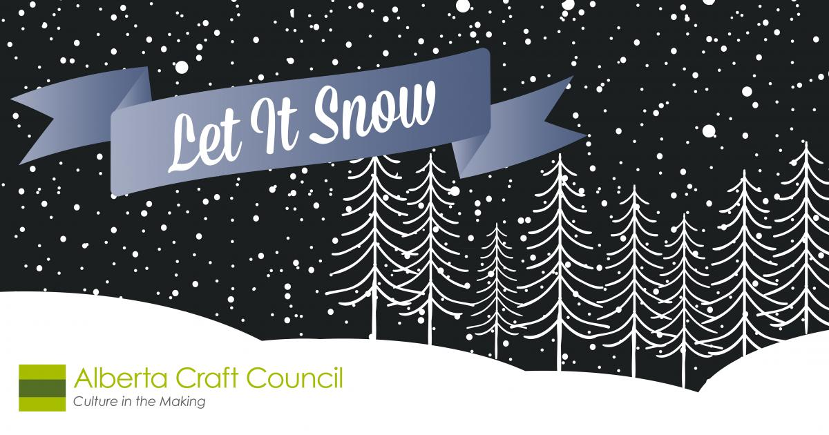 Link to Fundraiser | Let it Snow in support of Alberta Craft Council