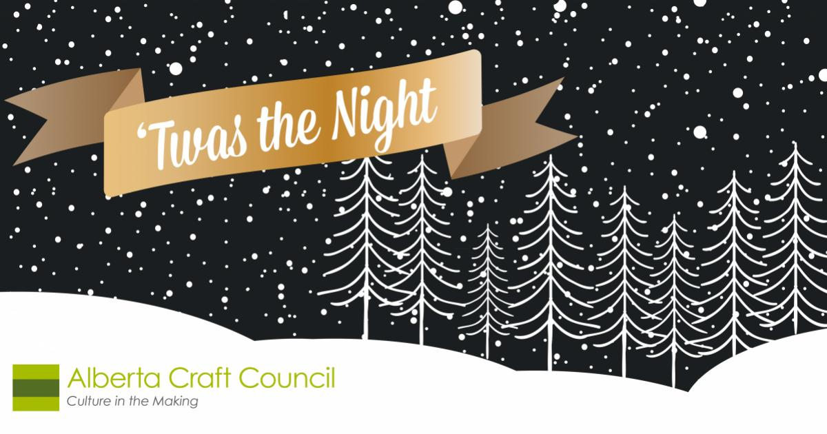Link to Fundraiser | 'Twas the Night in support of Alberta Craft Council