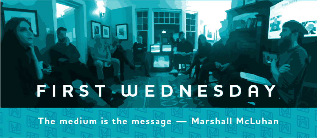 First Wednesday at McLuhan House Centre for Art and Ideas