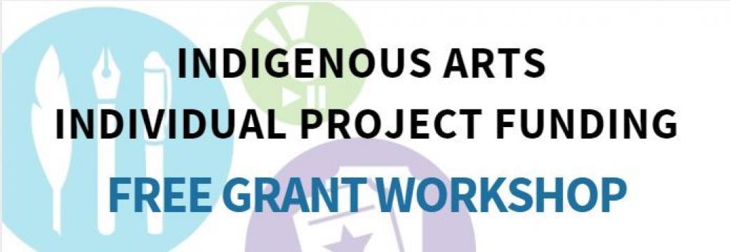 Indigenous Arts Individual Project Funding Workshop in Edmonton
