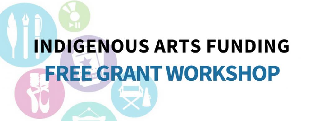 Indigenous Arts Funding Workshops - Edmonton, Calgary, Southern Alberta