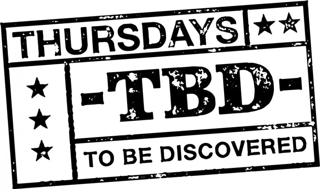 Thursdays TBD To Be Discovered